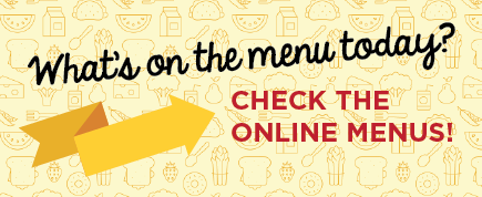 What's on the menu today? Check the online menus!