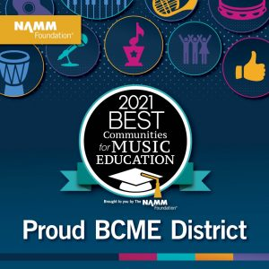 2021 Best Communities for Music Education, brought to you by the NAMM Foundation. Proud BCME District