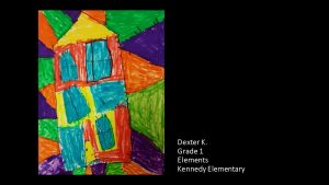 Artwork by Dexter, Grade 1