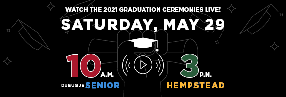 Watch the 2021 Graduation Ceremonies Live! Saturday, May 29. Dubuque Senior at 10 a.m. and Hempstead at 3 p.m.